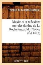 Maximes Et R flexions Morales Du Duc de la Rochefoucauld. [notice ( d.1813)