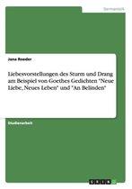 Liebesvorstellungen des Sturm und Drang am Beispiel von Goethes Gedichten  Neue Liebe, Neues Leben  und  An Belinden