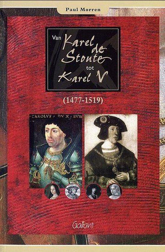 Van Karel De Stoute Tot Karel V (1477-1519) - Paul Morren |