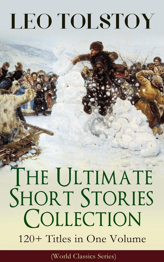 Boek cover LEO TOLSTOY – The Ultimate Short Stories Collection: 120+ Titles in One Volume (World Classics Series) van Lev Tolstoj (Onbekend)