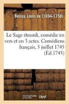Le Sage tourdi, Com die En Vers Et En 3 Actes. Com diens Fran ais, 5 Juillet 1745