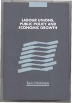 Labour Unions, Public Policy and Economic Growth
