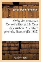 Ordre des avocats au Conseil d'Etat et a la Cour de cassation. Assemblee generale, discours