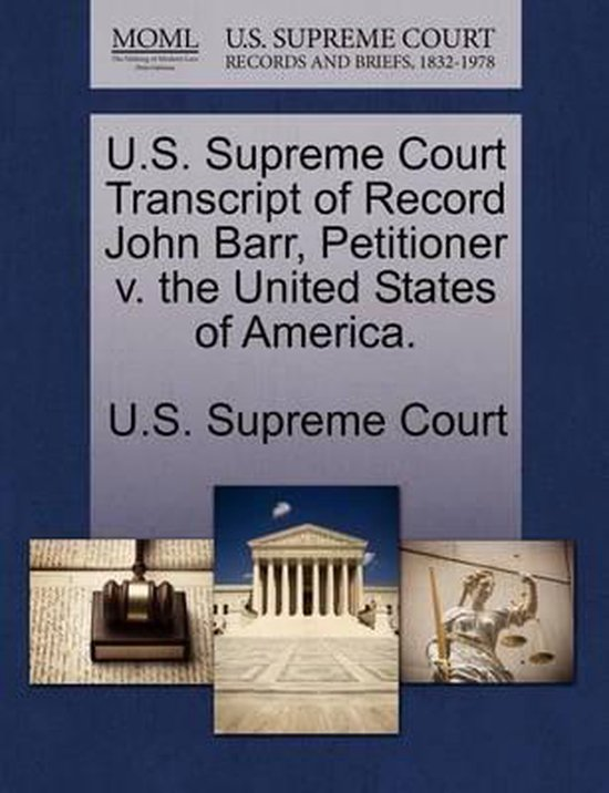 U.S. Supreme Court Transcript of Record John Barr, Petitioner V. the United States of America.