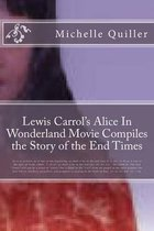 Lewis Carrol's Alice in Wonderland Movie Compiles the Story of the End Times