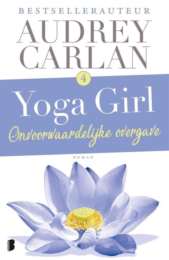 Yoga girl 4 - Onvoorwaardelijke overgave - Audrey Carlan  
