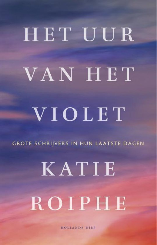 Het uur van het violet. Grote schrijvers in hun laatste dagen