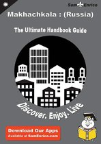 Ultimate Handbook Guide to Makhachkala : (Russia) Travel Guide