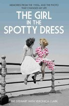The Girl in the Spotty Dress - Memories From The 1950s and The Photo That Changed My Life