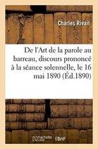 de l'Art de la Parole Au Barreau, Discours Prononc La S ance Solennelle, Le 16 Mai 1890