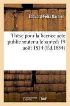 These pour la licence acte public soutenu le samedi 19 aout 1854,