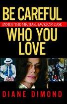 Boek cover Be Careful Who You Love van Diane Dimond