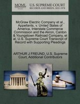 McGraw Electric Company et al., Appellants, V. United States of America, Interstate Commerce Commission and the Akron, Canton & Youngstown Railroad Company, et al. U.S. Supreme Court Transcript of Record with Supporting Pleadings