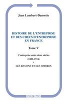 Histoire de l'entreprise et des chefs d'entreprise en France: L'entreprise entre deux siècles (1880-1914) - Les rayons et les ombres - (Tome V)