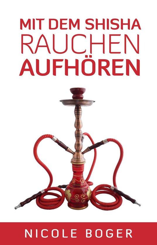 Boek cover Mit dem Shisha Rauchen aufhören van Nicole Boger (Onbekend)