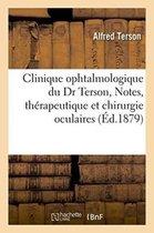 Clinique Ophtalmologique Du Dr Terson, Notes, Memoires Et Observations, Questions de Therapeutique