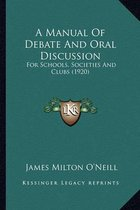 A Manual of Debate and Oral Discussion