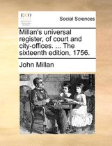 Millan's Universal Register, of Court and City-Offices. ... the Sixteenth Edition, 1756