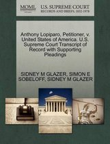 Anthony Lopiparo, Petitioner, V. United States of America. U.S. Supreme Court Transcript of Record with Supporting Pleadings
