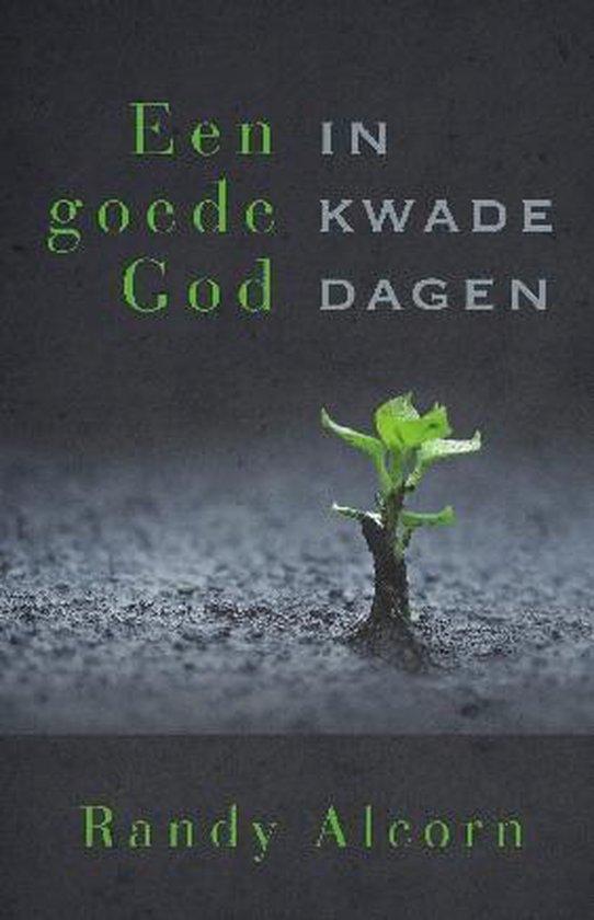 Een goede God in kwade dagen - Alcorn, R. |