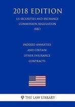 Indexed Annuities and Certain Other Insurance Contracts (Us Securities and Exchange Commission Regulation) (Sec) (2018 Edition)