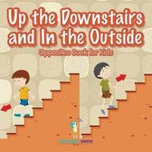Up the Downstairs and In the Outside Opposites Book for Kids