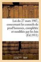 Loi du 27 mars 1907, concernant les conseils de prud'hommes, completee et modifiee par les lois