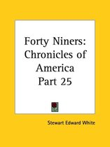 Chronicles of America Vol. 25: Forty Niners (1921)