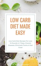 Omslag Low Carb Diet Made Easy: Low Carb Diet Recipes For Lose 10 Pounds in 7 Days, Prevent Diseases, Eliminate Toxins & Feel Great