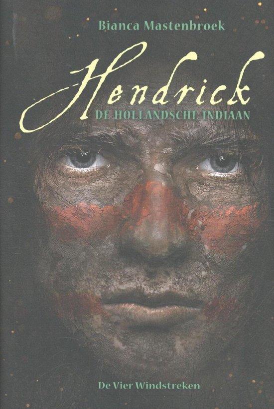 Hendrick, de Hollandsche indiaan - Bianca Mastenbroek |
