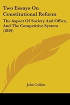 Two Essays on Constitutional Reform: the Aspect of Society and Office, and the Competitive System (1859)