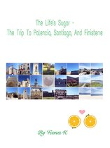 The Life's Sugar - The Trip To Palencia, Santiago, And Finisterre