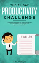 Productivity: The 21-Day Productivity Challenge: Learn How to Supercharge Your Productivity With Easy Strategies