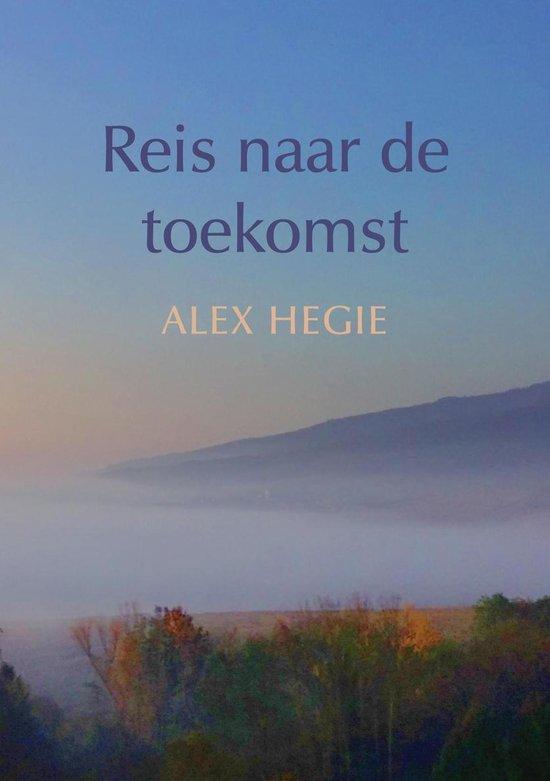 Reis naar de toekomst - Alex Hegie |