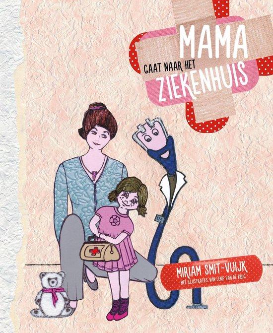 Mama gaat naar het ziekenhuis - Miriam Smit-Vuijk   Fthsonline.com