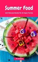 Summer Food - 600 Deliziose Ricette Per Gli Ospiti Partito