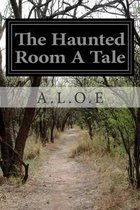 The Haunted Room a Tale