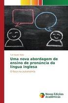 Uma Nova Abordagem de Ensino de Pronuncia Da Lingua Inglesa