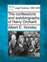 The Confessions and Autobiography of Harry Orchard.