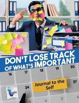 Don't Lose Track of What's Important Journal to the Self