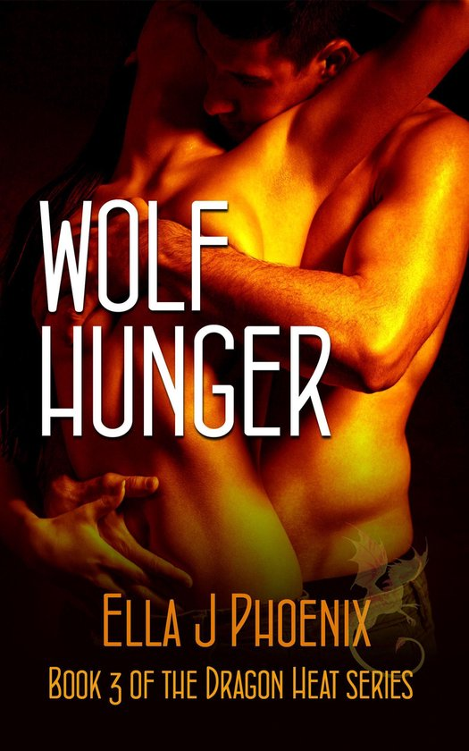 Paranormal Romance: Wolf Hunger (Book 3 of the Dragon Heat series)