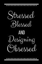 Stressed Blessed Designing Obsessed