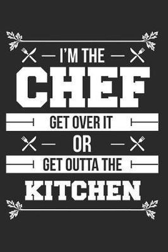 I'm The Chef get Over It Or Get Outta The Kitchen