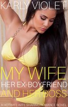 My Wife, Her Ex Boyfriend And Her Boss - A Hotwife Wife Sharing Romance Novel