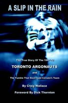 A Slip in the Rain, The True Story of the 1967-72 Toronto Argonauts and the Fumble That Killed Canada's Team