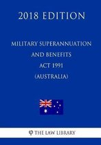 Military Superannuation and Benefits ACT 1991 (Australia) (2018 Edition)