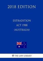 Extradition ACT 1988 (Australia) (2018 Edition)