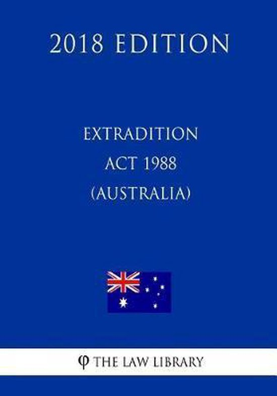 Extradition ACT 1988 (Australia) (2018 Edition)