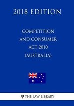 Competition and Consumer ACT 2010 (Australia) (2018 Edition)