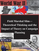 Field Marshal Slim-Theoretical Thinking and the Impact of Theory on Campaign Planning
